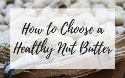 How to Choose a Healthy Nut Butter