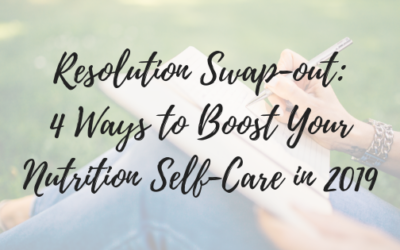 Resolution Swap-Out: 4 Ways to Boost Your Nutrition Self-Care in 2019