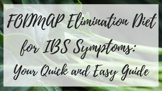 FODMAP Elimination Diet for IBS Symptoms: Your Quick and Easy Guide